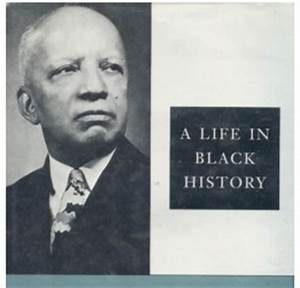 What W. E. B. Dubois and Dr. Carter G. Woodson had to say ...