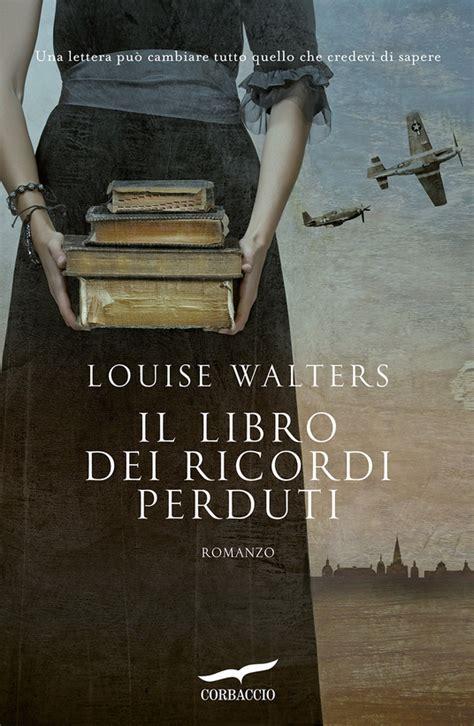 Libreria Ricordi by Oggi In Libreria Quot Il Libro Dei Ricordi Perduti Quot Di Louise