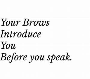 Eyebrows | & EY... Draw Eyebrows Quotes