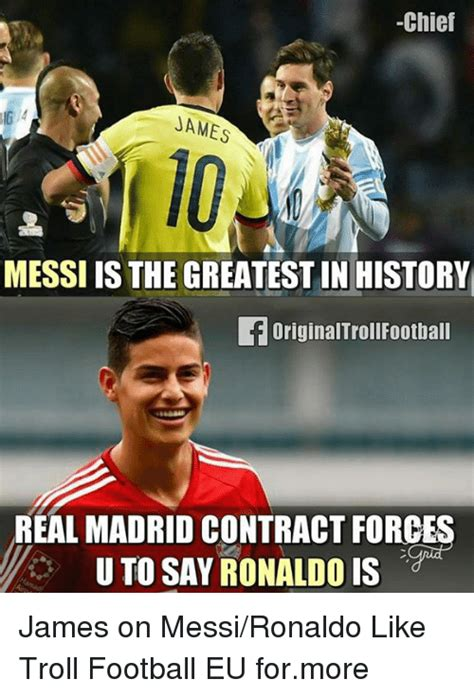 Troll Football Memes - chief james messi is the greatest in history foriginaltrollfootball real madrid contract forces