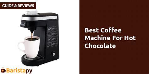 hot to use coffee maker best coffee machine for hot chocolate guide reviews