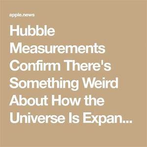 Hubble Results Confirm There U2019s Something Weird About How