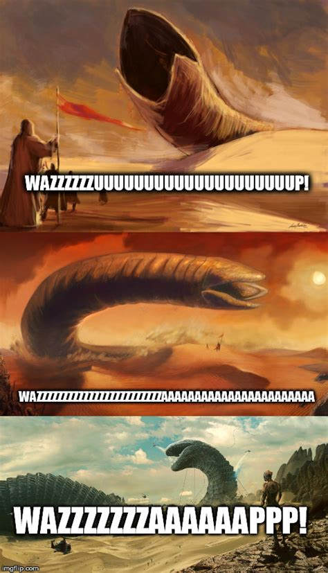 Dune Memes - sandworms wazzup imgflip