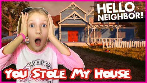Hello Neighbor You Stole My House! - YouTube