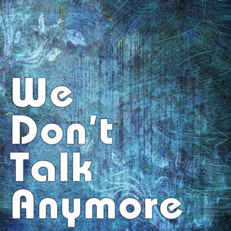 We Don't Talk Anymore By Zane Jason Johns On Spotify