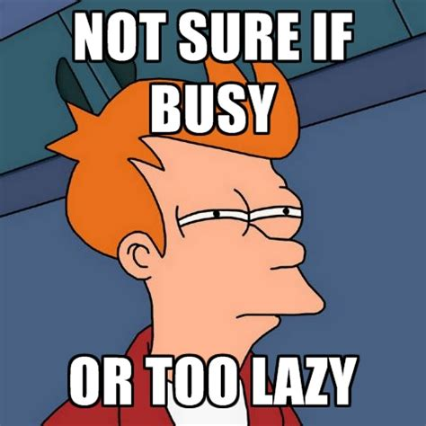 Lazy Memes - too lazy meme memes