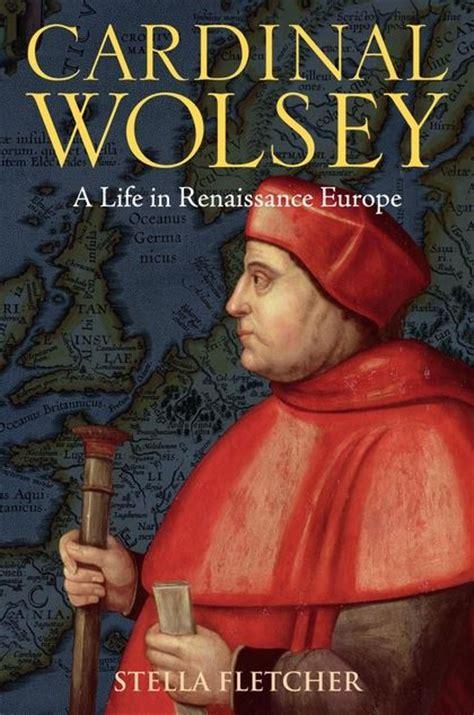 cardinal wolsey  life  renaissance europe stella