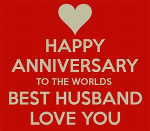 HAPPY ANNIVERSARY TO THE WORLDS BEST HUSBAND LOVE YOU ...