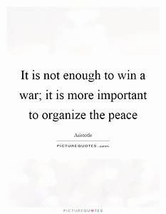 It is not enoug... Important War Quotes