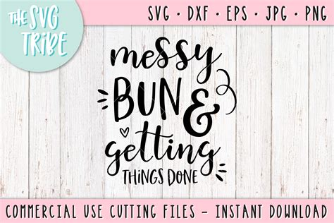 1 dxf file of the design. Messy Bun & Getting Things Done SVG DXF PNG EPS Cut Files