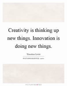 Creativity is thinking up new things. Innovation is doing ...