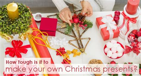 make your own christmas gifts how tough is it to make your own christmas presents dot com women