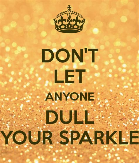 don t let anyone dull your sparkle poster amalureanu keep calm o matic