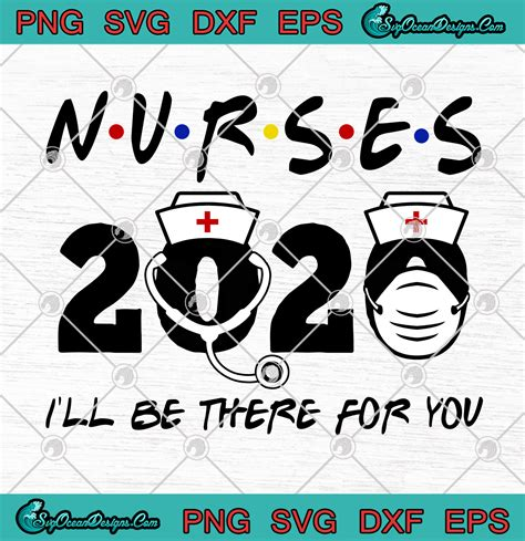 You will receive 5 digital files in 1 zip folder: Nurses 2020 I'll Be There For You Funny SVG PNG- Nurse ...