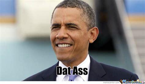 Datass Meme - obama dat ass by wild dutchman meme center