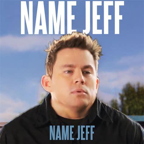 Jeff Meme - name jeff my name is jeff know your meme