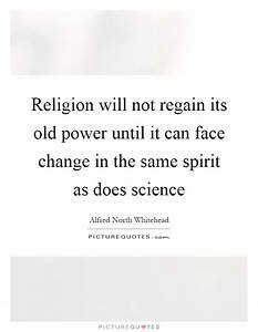 Religion will not regain its old power until it can face ...