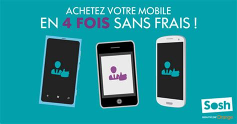 Paiement 4 Fois Sans Frais Sosh Le Paiement Du Mobile D 233 Sormais Possible En 4 Fois Sans Frais