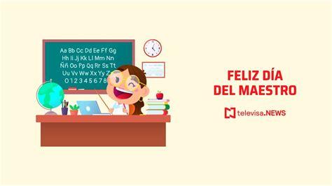 Cuando Es El Dia Del Maestro En Mexico / 15 De Mayo Por ...