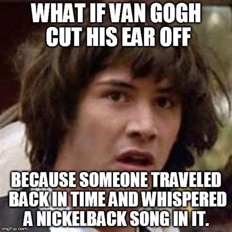 Nickelback Meme - conspiracy keanu meme imgflip