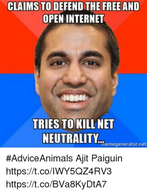 Net Neutrality Memes - claims to defend the free and open internet tries to kill net neutrality emegenerator net