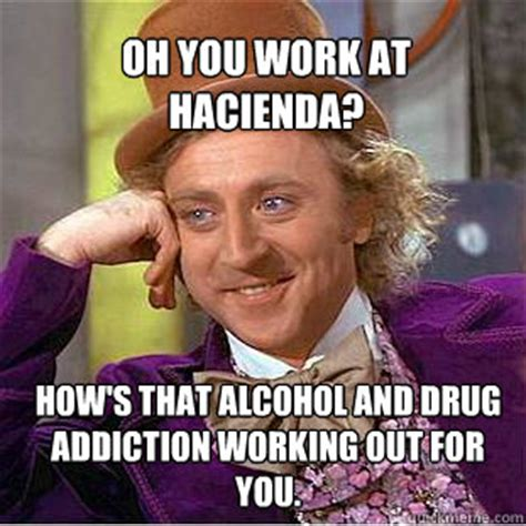 Heroin Addict Meme - willy wonka meme memes quickmeme