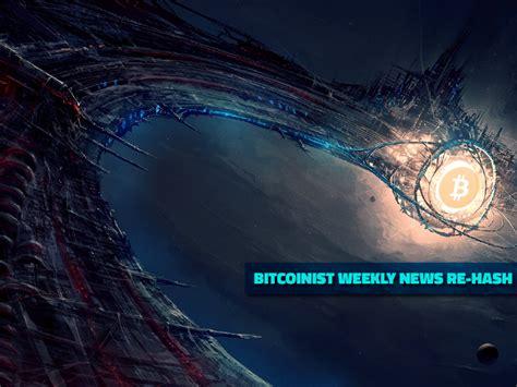 bitcoinist weekly news  hash bitcoin xt dies bitcoin