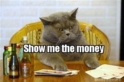 Show Me The Money Meme - meme creator show me the money meme generator at memecreator org