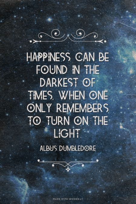 Dumbledore Light Quote by Happiness Can Be Found In The Darkest Of Times When One