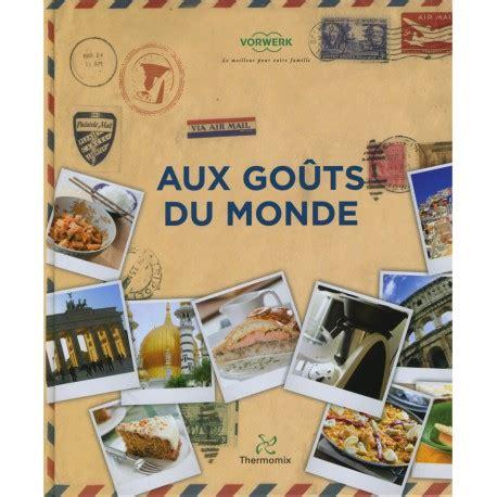 cuisine du monde thermomix livre quot aux goûts du monde quot mondial shop agm diffusion