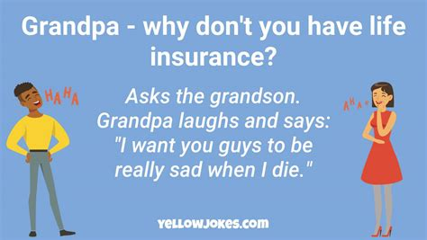 Compare life insurance policies from over 20 different insurers to see if you can find a policy that suits you. Hilarious Life Insurance Jokes That Will Make You Laugh