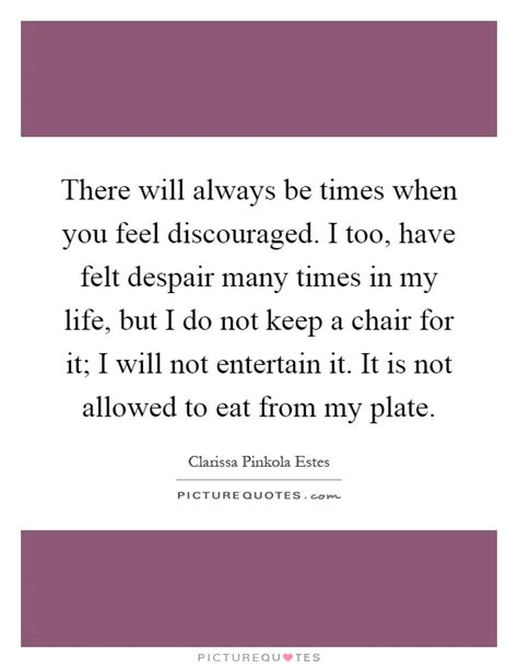 times discouraged quotes feel always there felt many too quote allowed plate eat despair focused am entertain olmert ehud chair