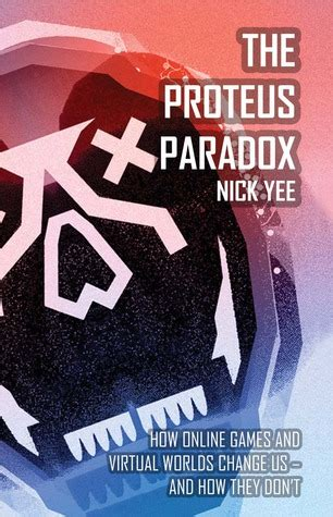 proteus paradox   games  virtual worlds change usand   dont  nick yee