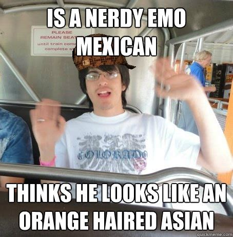 Mexican Girl Meme - is a nerdy emo mexican thinks he looks like an orange haired asian scumbag miguel quickmeme