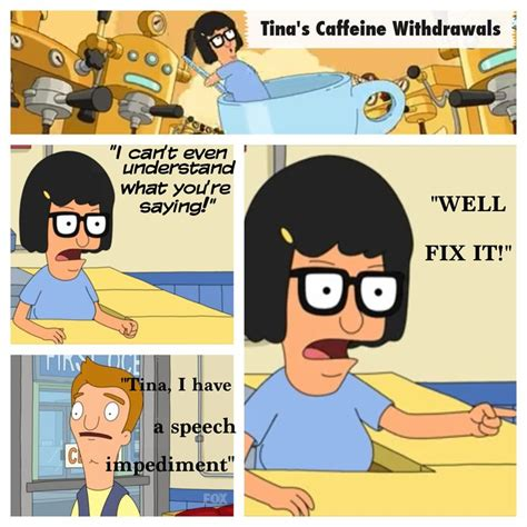 Bobs Burgers Meme - quot bob s burgers quot tina gets addicted to espresso without the espresso machine she gets cranky