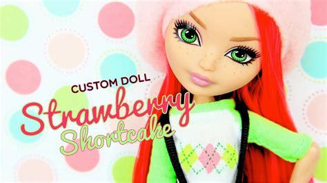 custom doll   high strawberry shortcake doll crafts youtube