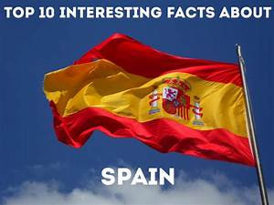Top 10 Interesting Facts About Spain