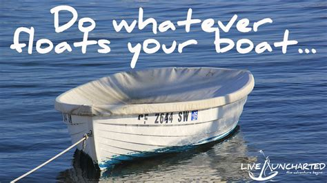 Whatever Floats Your Boat Linguee by Do Whatever Floats Your Boat Live Uncharted