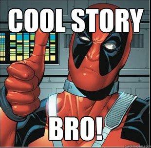 Cool Story Bro Meme Generator - deadpool cool story bro meme