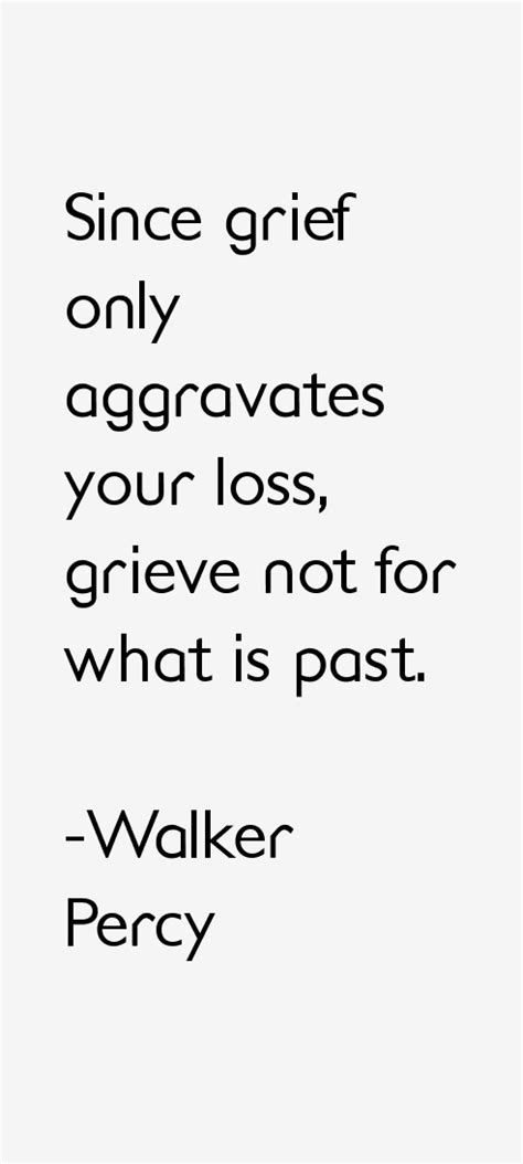percy quotes walker sayings aggravates grief grieve loss past since only