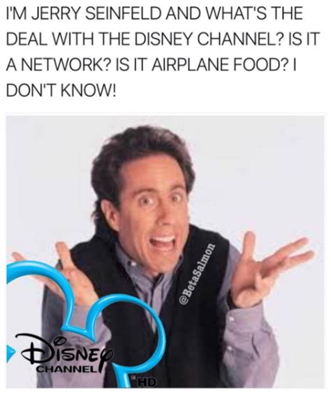 Disney Channel Memes - i m jerry seinfeld you re watching disney channel know your meme