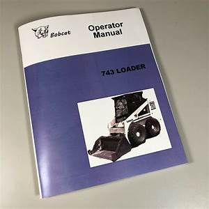 Bobcat 743 Loader Skid Steer Owners Operators Manual Book