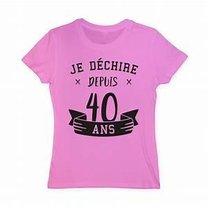 T Shirt 40 Ans : t shirt je d chire depuis 40 ans ~ Farleysfitness.com Idées de Décoration
