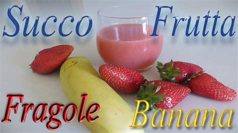succo di frutta fatto in casa succo di frutta fatto in casa fragola e banana e limone