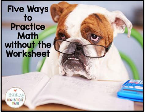 teaching high school math 5 ways to give your students math practice without the worksheet