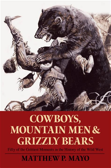 cowboys mountain men  grizzly bears fifty   grittiest moments   history