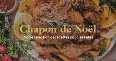 cuisine az noel recettes de chapon pour noël chapon roti ou farci