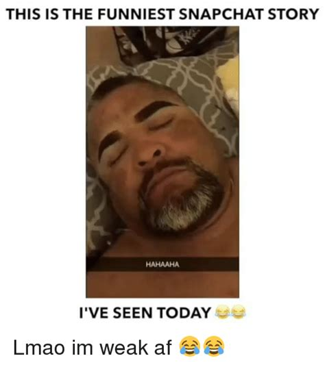 Snapchat Memes - this is the funniest snapchat story hahaahaa i ve seen today lmao im weak af af meme on sizzle