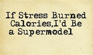 If Stress Burned Calories,I'd Be a Supermodel !! | Nice ...