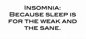 Because Insomnia, that's why. | Life Just Is